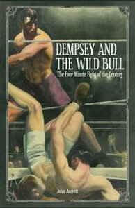 Dempsey and the Wild BullThe Four Minute Fight of the Century【電子書籍】[ John Jarrett ]