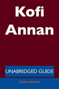 Kofi Annan - Unabridged Guide【電子書籍】[ Joseph Virginia ]