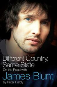 Different Country, Same State: On The Road With James BluntOn The Road With James Blunt【電子書籍】[ Peter Hardy ]