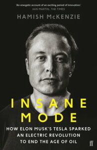 Insane ModeHow Elon Musk's Tesla Sparked an Electric Revolution to End the Age of Oil【電子書籍】[ Hamish McKenzie ]