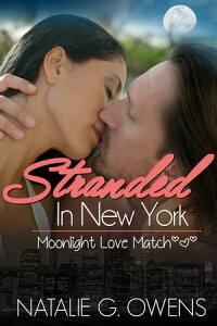 Stranded in New YorkA Moonlight Love Match short romance【電子書籍】[ Natalie G. Owens ]
