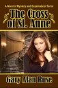 The Cross of St. Anne【電子書籍】[ Gary Alan Ruse ]