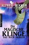 John Devlin - Das Buch Mergun: Die magische KlingeAus der Saga von Edro und Mergun【電子書籍】[ Alfred Bekker ]