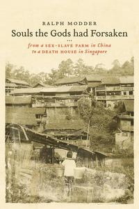 Souls The Gods Had ForsakenFrom A 'Sex-Slave Farm' In China To A 'Death House' In Singapore【電子書籍】[ Ralph Modder ]