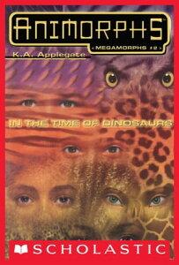 In the Time of Dinosaurs (Animorphs Megamorphs #2)【電子書籍】[ K. A. Applegate ]