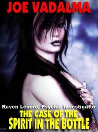 THE CASE OF THE SPIRIT IN THE BOTTLERaven Lenore, Psychic Investigator #1【電子書籍】[ JOE VADALMA ]