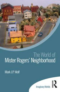 The World of Mister Rogers' Neighborhood【電子書籍】[ Mark J P Wolf ]
