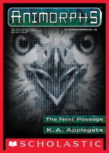 The Next Passage (Animorphs Alternamorphs #2)【電子書籍】[ K. A. Applegate ]