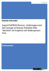 Supp'd Full With Horrors - ?nderungen und ihre Aussage in Roman Polanskis Film 'Macbeth' im Vergleich mit Shakespeares Text?nderungen und ihre Aussage in Roman Polanskis Film 'Macbeth' im Vergleich mit Shakespeares Text【電子書籍】