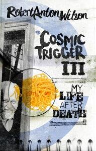 Cosmic Trigger IIIMy Life After Death【電子書籍】[ Robert Anton Wilson ]