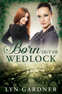 Born Out of Wedlock【電子書籍】[ Lyn Gardner ]