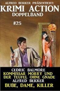 Krimi Action Doppelband #25 - Kommissar Morry und der Teufel ohne Gnade - Bube, Dame, Killer【電子書籍】[ Alfred Bekker ]