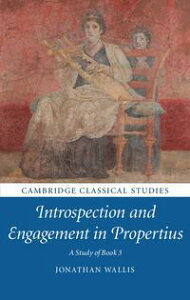 Introspection and Engagement in PropertiusA Study of Book 3【電子書籍】[ Jonathan Wallis ]
