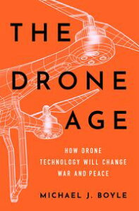 The Drone AgeHow Drone Technology Will Change War and Peace【電子書籍】[ Michael J. Boyle ]