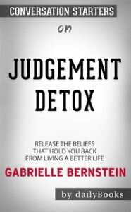 Judgment Detox: Release the Beliefs That Hold You Back from Living A Better Life by Gabrielle Bernstein | Conversation Starters【電子書籍】[ dailyBooks ]