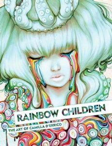 Rainbow Children: The Art of Camilla d'Errico【電子書籍】[ Camilla d'Errico ]