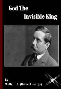 God The Invisible King【電子書籍】[ Wells H. G. (Herbert George) ]