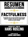 Resumen Extendido De Factfulness: 10 Razones Por Las Que Estamos Equivocados Sobre El Mundo Y Por Qu? Las Cosas Est?n Mejor De Lo Que Piensas ? Basado En El Libro De Hans Rosling【電子書籍】[ Libros Mentores ]
