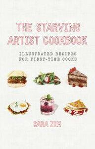 The Starving Artist Cookbook: Illustrated Recipes for First-Time Cooks【電子書籍】[ Sara Zin ]