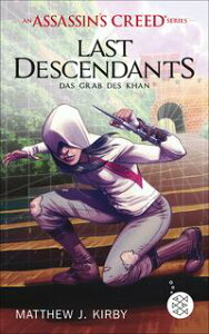 An Assassin's Creed Series. Last Descendants. Das Grab des Khan【電子書籍】[ Matthew J. Kirby ]