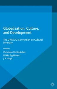 Globalization, Culture, and DevelopmentThe UNESCO Convention on Cultural Diversity【電子書籍】