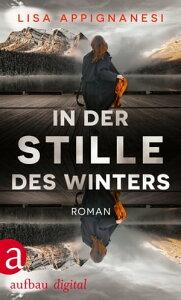 In der Stille des WintersRoman【電子書籍】[ Lisa Appignanesi ]