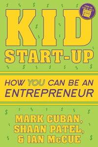 Kid Start-UpHow YOU Can Become an Entrepreneur【電子書籍】[ Mark Cuban ]