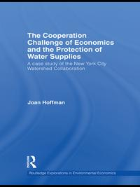 The Cooperation Challenge of Economics and the Protection of Water SuppliesA Case Study of the New York City Watershed Collaboration【電子書籍】[ Joan Hoffman ]