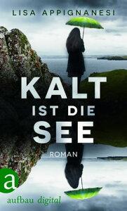 Kalt ist die SeeRoman【電子書籍】[ Lisa Appignanesi ]