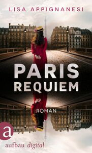 Paris RequiemRoman【電子書籍】[ Lisa Appignanesi ]