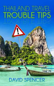 Thailand Travel Trouble Tips【電子書籍】[ David Spencer ]