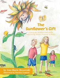 The Sunflower's GiftA story for children and adults inspired by Diana, Princess of Wales【電子書籍】[ Ann Marie Brezovski ]
