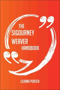 The Sigourney Weaver Handbook - Everything You Need To Know About Sigourney Weaver【電子書籍】[ Liliana Porter ]