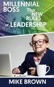 Millennial BOSSThe New Rules of LEADERSHIP【電子書籍】[ Mike Brown ]