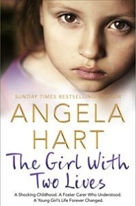 The Girl With Two LivesA Shocking Childhood. A Foster Carer Who Understood. A Young Girl's Life Forever Changed【電子書籍】[ Angela Hart ]