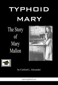 Typhoid Mary, The Story of Mary Mallon: Educational Version【電子書籍】[ Caitlind L. Alexander ]