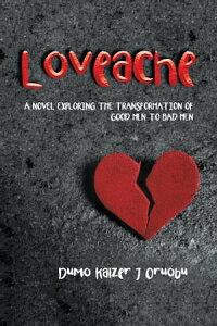 LoveacheA Novel Exploring the Transformation of Good Men to Bad Men【電子書籍】[ Dumo Kaizer J Oruobu ]