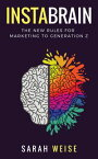 InstaBrainThe New Rules for Marketing to Generation Z【電子書籍】[ Weise Sarah ]