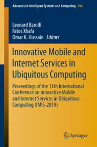 Innovative Mobile and Internet Services in Ubiquitous ComputingProceedings of the 13th International Conference on Innovative Mobile and Internet Services in Ubiquitous Computing (IMIS-2019)【電子書籍】