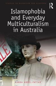 Islamophobia and Everyday Multiculturalism in Australia【電子書籍】[ Randa Abdel-Fattah ]