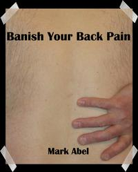 Banish Your Back Pain【電子書籍】[ Mark Abel ]