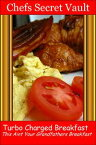 Turbo Charged Breakfast: This Is Not Your Grandfathers Breakfast【電子書籍】[ Chefs Secret Vault ]
