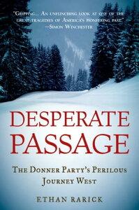 Desperate Passage:The Donner Party's Perilous Journey WestThe Donner Party's Perilous Journey West【電子書籍】[ Ethan Rarick ]