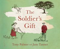 The Soldier's Gift【電子書籍】[ Tony Palmer ]