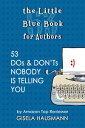 楽天Kobo電子書籍ストアで買える「The Little Blue Book for Authors; 53 Dos & Don'ts Nobody Is Telling You【電子書籍】[ Gisela Hausmann ]」の画像です。価格は111円になります。