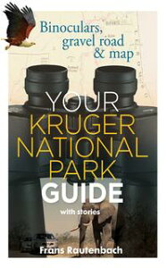 Your Kruger National Park Guide - With StoriesBinoculars, gravel road & map【電子書籍】[ Frans Rautenbach ]