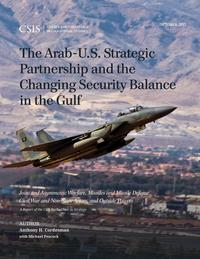 The Arab-U.S. Strategic Partnership and the Changing Security Balance in the GulfJoint and Asymmetric Warfare, Missiles and Missile Defense, Civil War and Non-State Actors, and Outside Powers【電子書籍】[ Anthony H. Cordesman ]