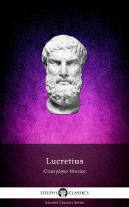 Complete Works of Lucretius (Delphi Classics)【電子書籍】[ Lucretius ]