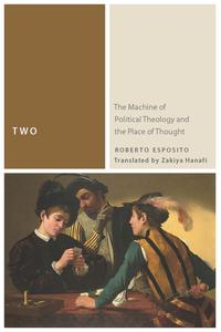 TwoThe Machine of Political Theology and the Place of Thought【電子書籍】[ Roberto Esposito ]