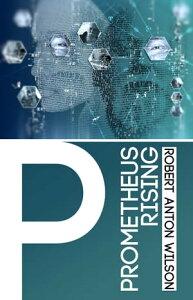 Prometheus Rising【電子書籍】[ Robert Anton Wilson ]